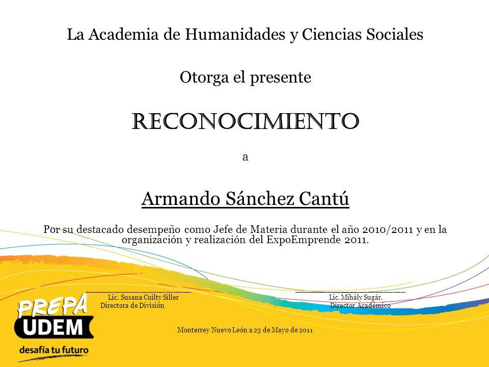 La Academia de Humanidades y Ciencias Sociales Otorga el presente Reconocimiento a María de los Angeles Sánchez Por su destacado desempeño en el apoyo del evento académico Expo Emprende 2011.