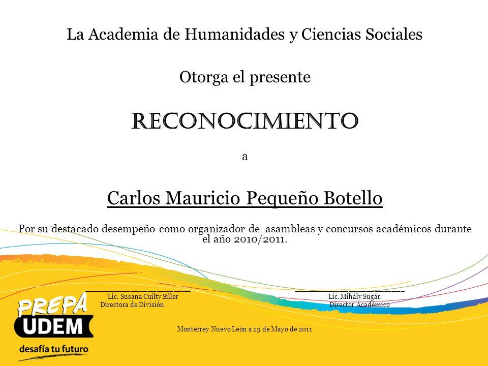 La Academia de Humanidades y Ciencias Sociales Otorga el presente Reconocimiento a Carolina Pérez-Rojas González Por su destacado desempeño como Jefe de Materia y coordinadora del Simulador de Cámara de Diputados durante el semestre Primavera 2011.