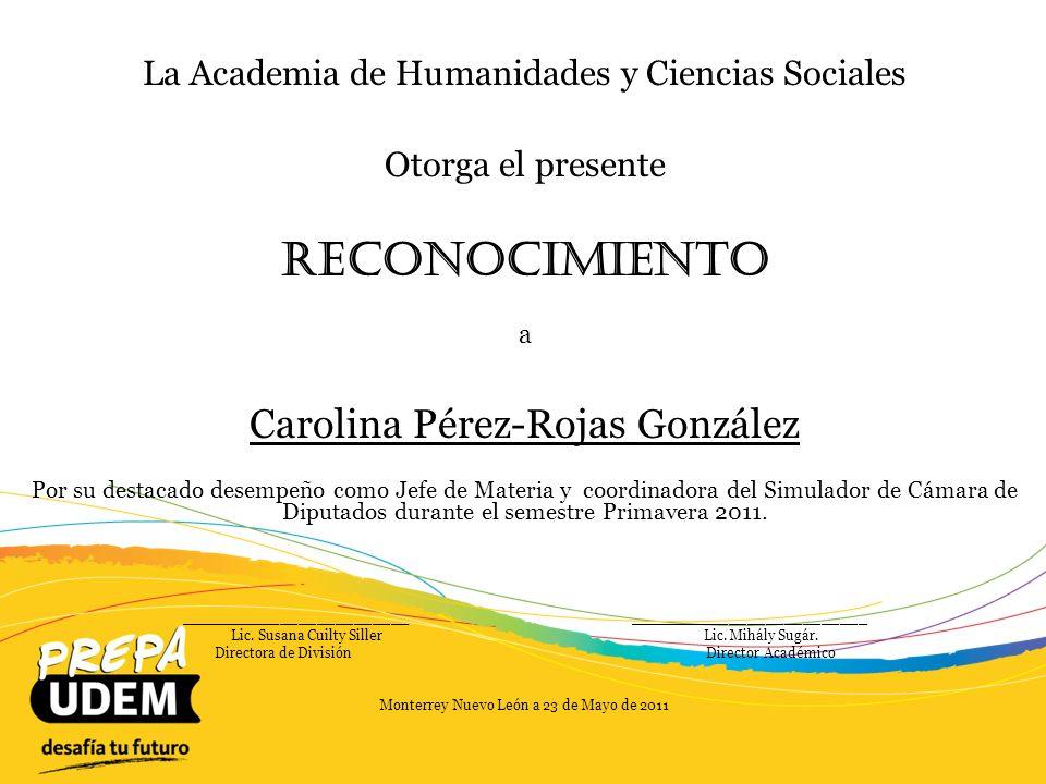 La Academia de Humanidades y Ciencias Sociales Otorga el presente Reconocimiento a Patrícia Ménendez Aguilar Por su destacado desempeño en el apoyo del evento académico Expo Emprende 2011.