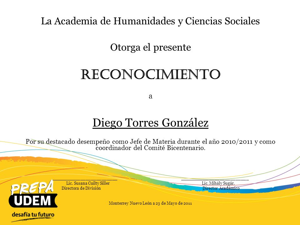 La Academia de Humanidades y Ciencias Sociales Otorga el presente Reconocimiento a Ramón Iván Villar Guajardo Por su destacado desempeño en la realización del evento UDEMUN 2010 y por su excelencia en apoyo académico.