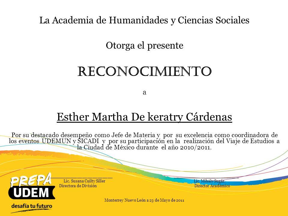 La Academia de Humanidades y Ciencias Sociales Otorga el presente Reconocimiento a Rosalinda Santos de la Garza Por su destacado desempeño en la organización del evento SALVARTE 2 y por su excelente apoyo académico en el año 2010/2011.
