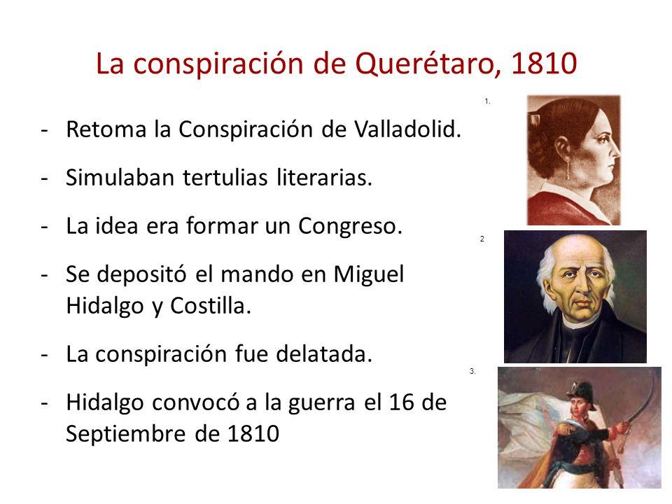 La conspiración de Querétaro, 1810 -Retoma la Conspiración de Valladolid. -Simulaban tertulias literarias. -La idea era formar un Congreso. -Se deposi