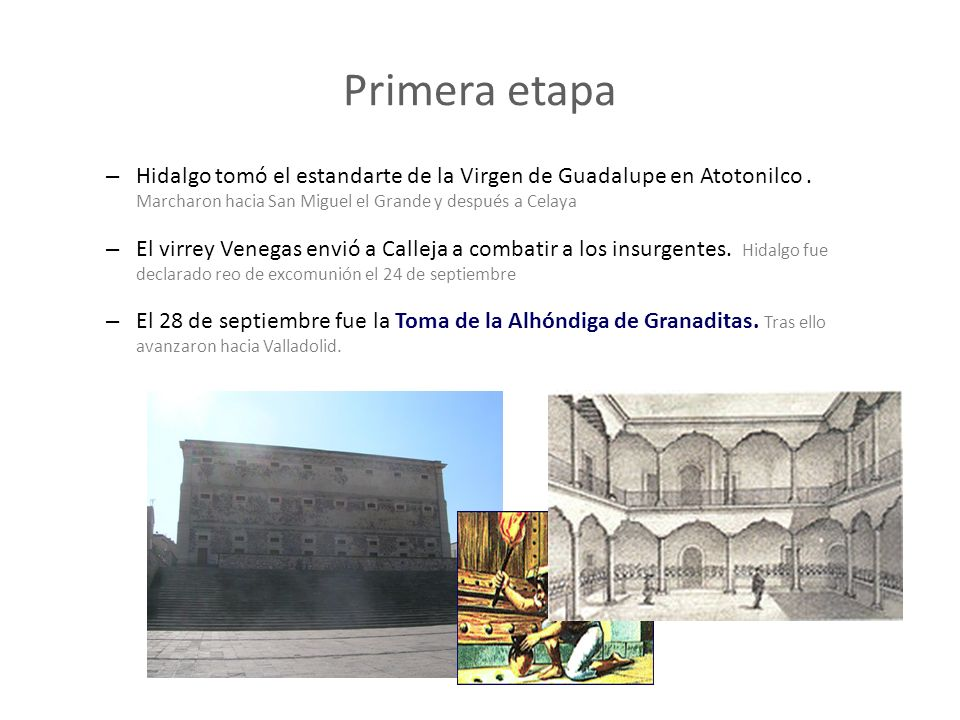 Primera etapa – Hidalgo tomó el estandarte de la Virgen de Guadalupe en Atotonilco. Marcharon hacia San Miguel el Grande y después a Celaya – El virre