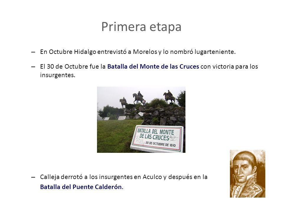 Primera etapa – En Octubre Hidalgo entrevistó a Morelos y lo nombró lugarteniente. – El 30 de Octubre fue la Batalla del Monte de las Cruces con victo