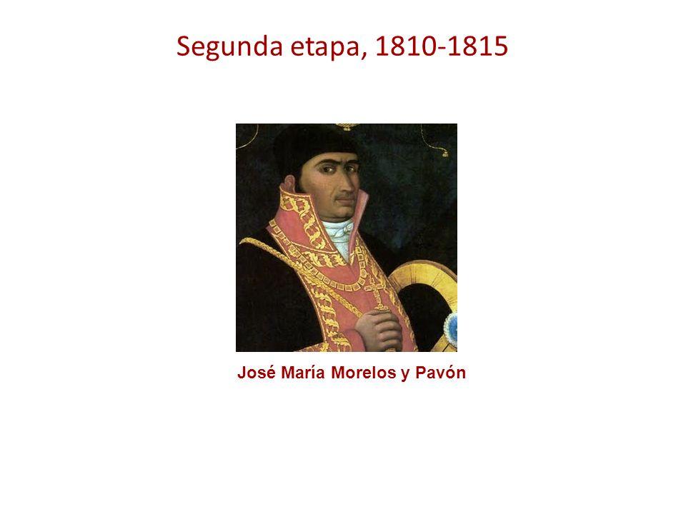Segunda etapa, 1810-1815 José María Morelos y Pavón