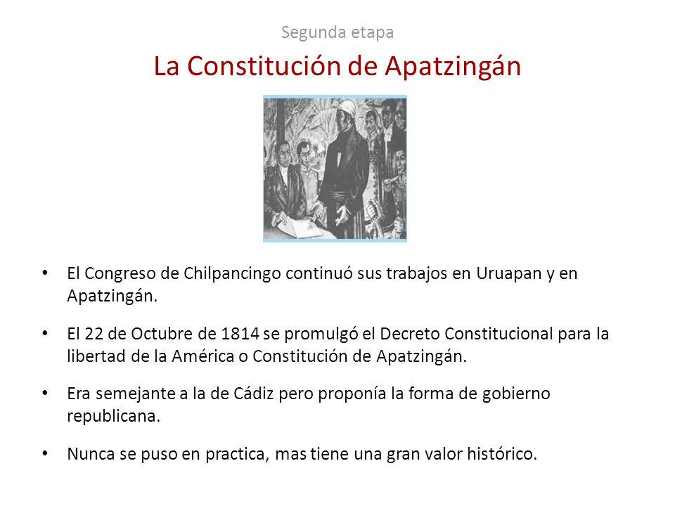 Segunda etapa La Constitución de Apatzingán El Congreso de Chilpancingo continuó sus trabajos en Uruapan y en Apatzingán. El 22 de Octubre de 1814 se
