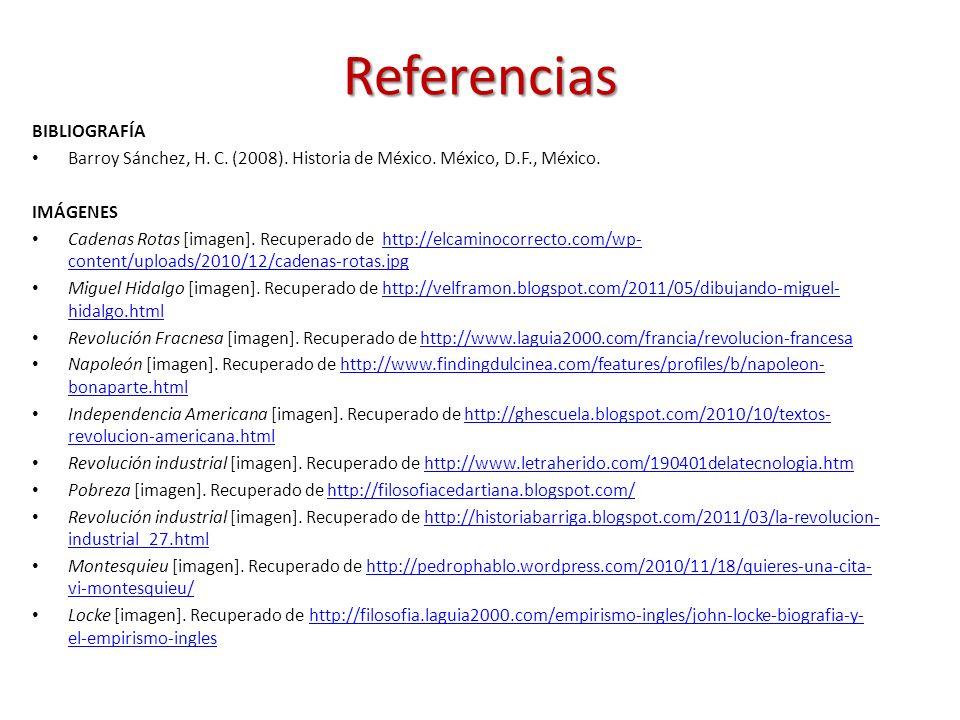 Referencias BIBLIOGRAFÍA Barroy Sánchez, H. C. (2008). Historia de México. México, D.F., México. IMÁGENES Cadenas Rotas [imagen]. Recuperado de http:/