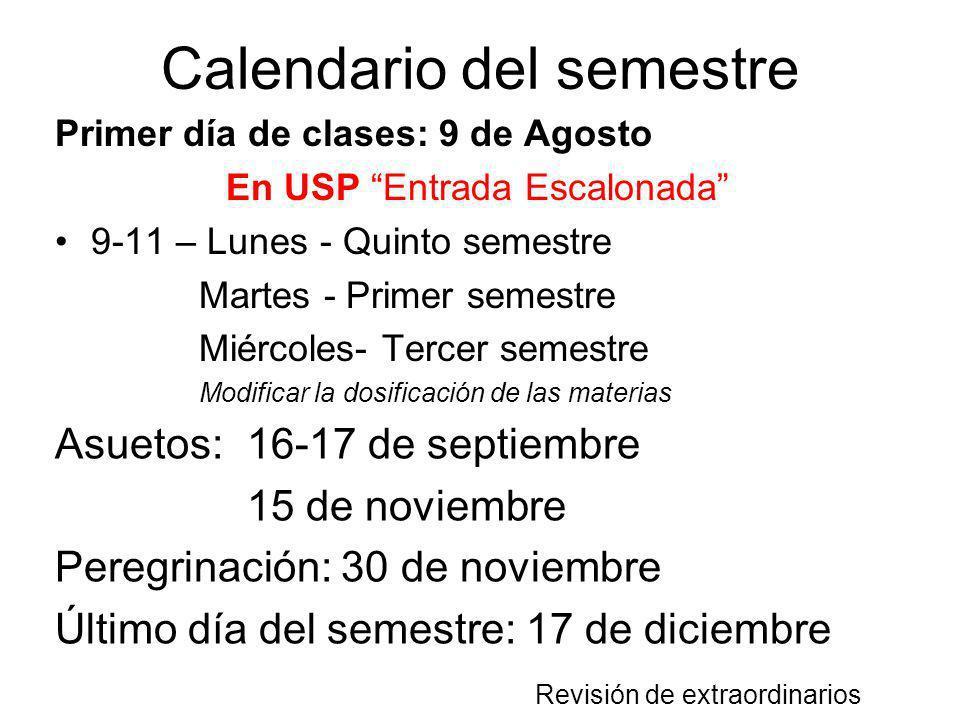 Calendario del semestre Asuetos:16-17 de septiembre 15 de noviembre Peregrinación: 30 de noviembre Último día del semestre: 17 de diciembre Revisión d