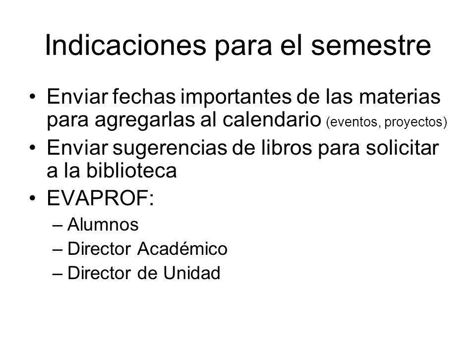 Indicaciones para el semestre Enviar fechas importantes de las materias para agregarlas al calendario (eventos, proyectos) Enviar sugerencias de libro