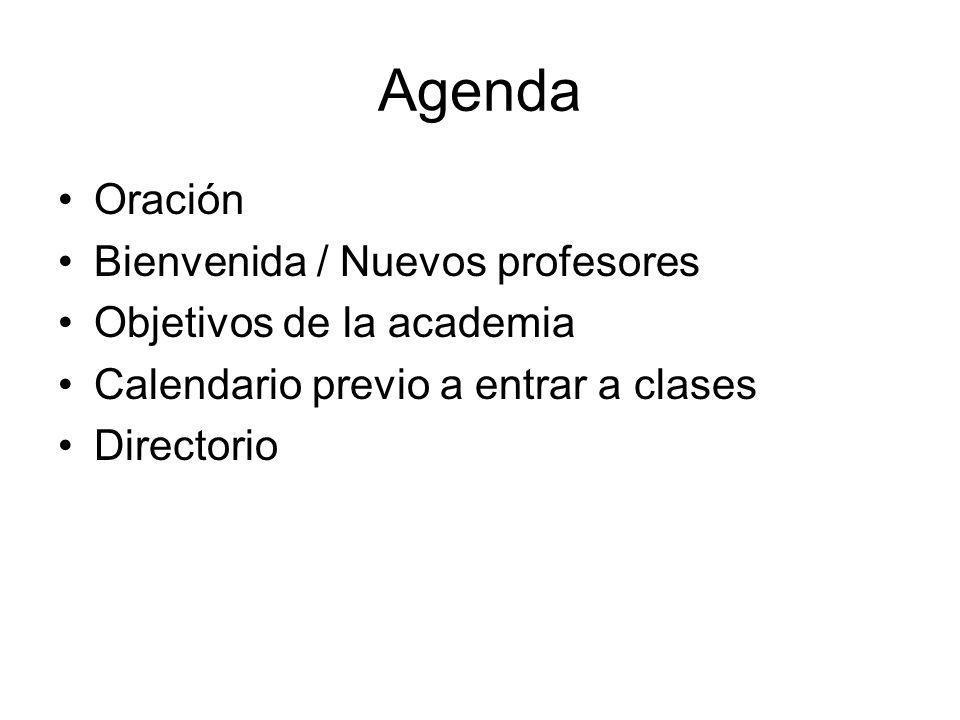 Agenda Oración Bienvenida / Nuevos profesores Objetivos de la academia Calendario previo a entrar a clases Directorio
