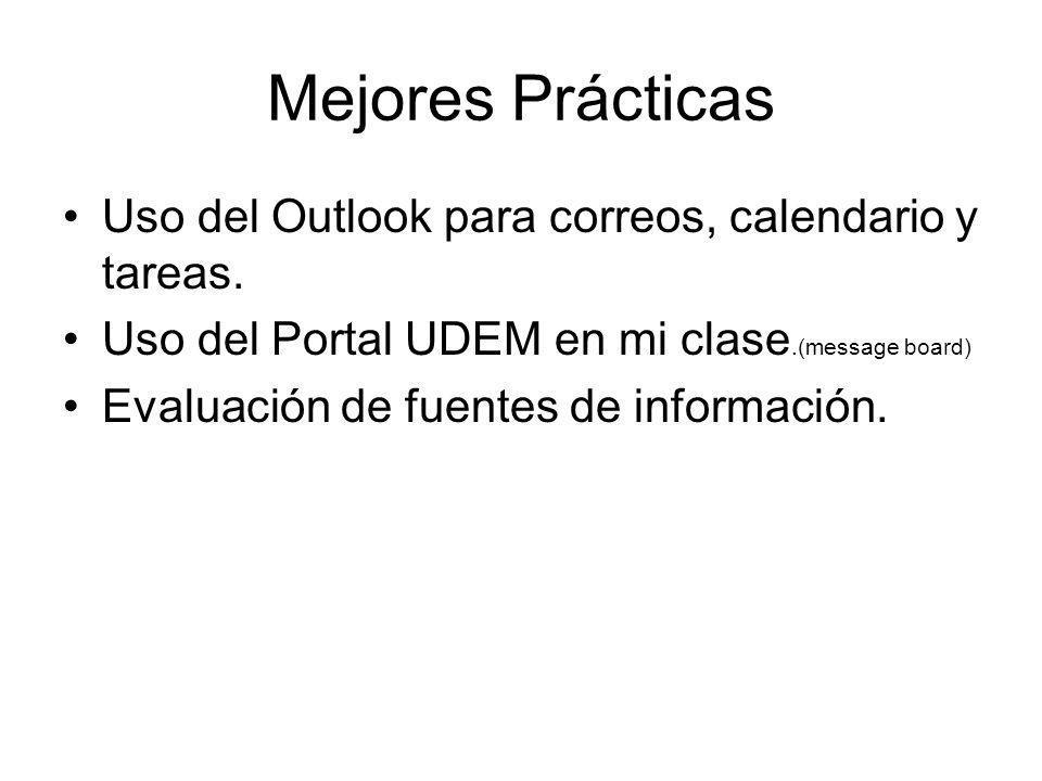 Mejores Prácticas Uso del Outlook para correos, calendario y tareas. Uso del Portal UDEM en mi clase.(message board) Evaluación de fuentes de informac