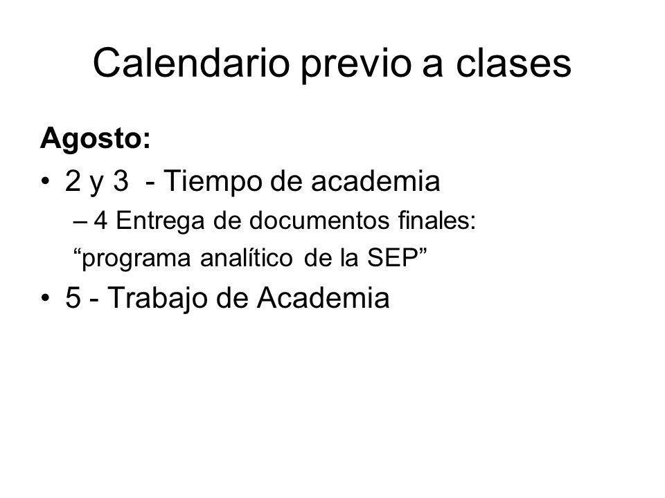 Calendario previo a clases Agosto: 2 y 3 - Tiempo de academia –4 Entrega de documentos finales: programa analítico de la SEP 5 - Trabajo de Academia