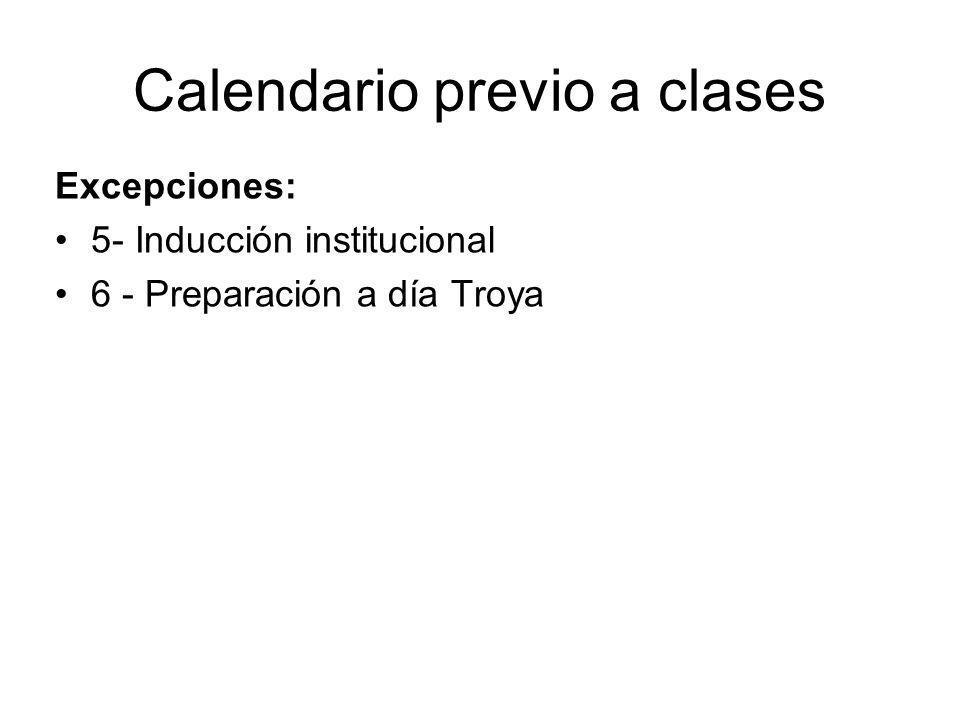 Calendario previo a clases Excepciones: 5- Inducción institucional 6 - Preparación a día Troya