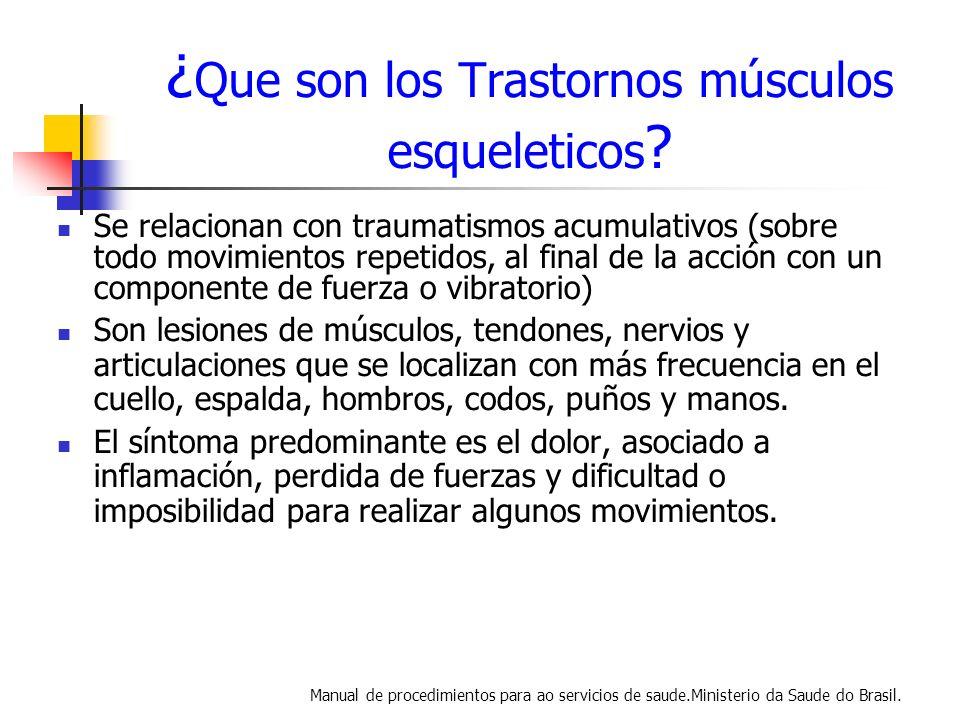 ¿ Que son los Trastornos músculos esqueleticos ? Se relacionan con traumatismos acumulativos (sobre todo movimientos repetidos, al final de la acción