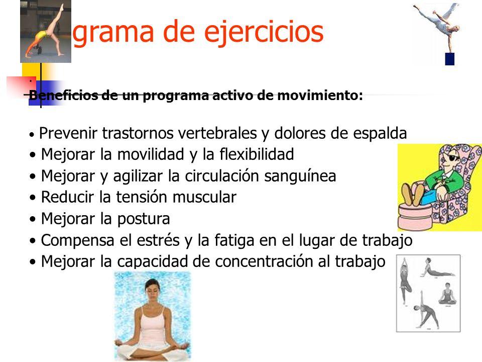 Programa de ejercicios. Beneficios de un programa activo de movimiento: Prevenir trastornos vertebrales y dolores de espalda Mejorar la movilidad y la