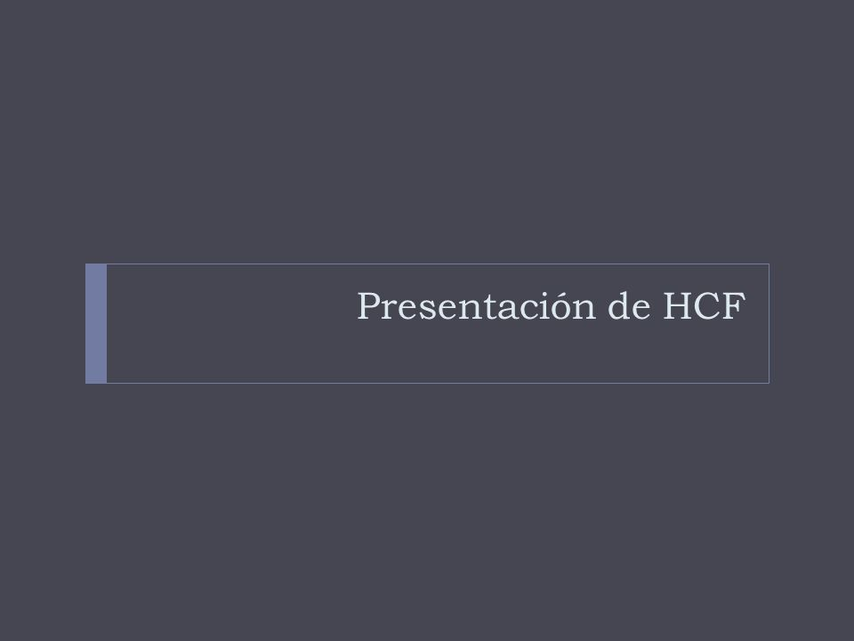 Presentación de HCF