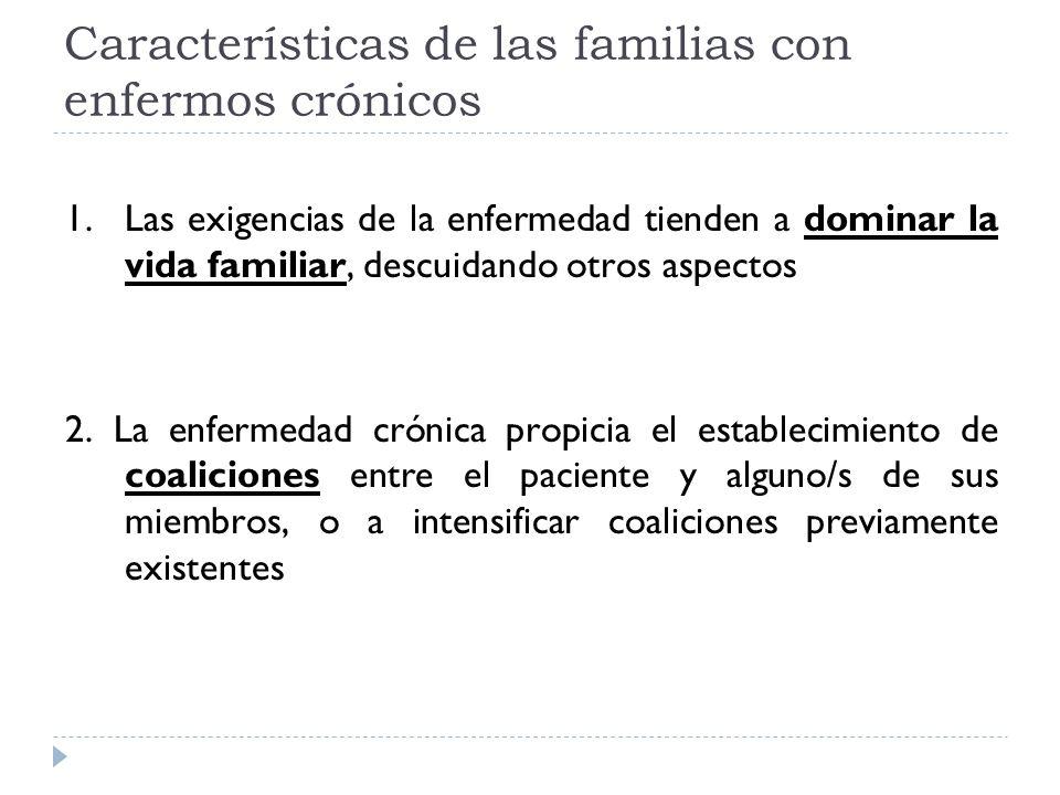 Características de las familias con enfermos crónicos 1.Las exigencias de la enfermedad tienden a dominar la vida familiar, descuidando otros aspectos