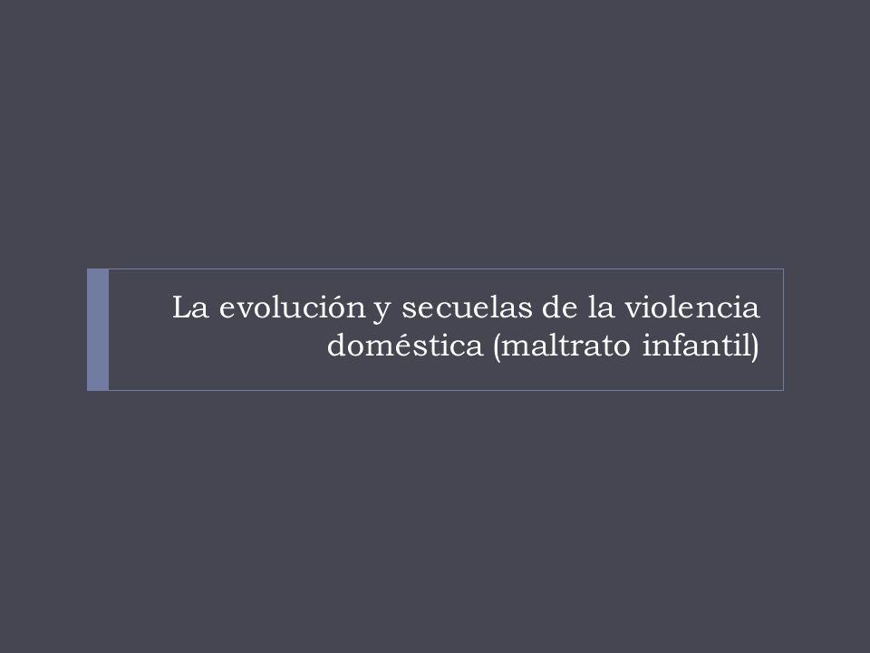 La evolución y secuelas de la violencia doméstica (maltrato infantil)