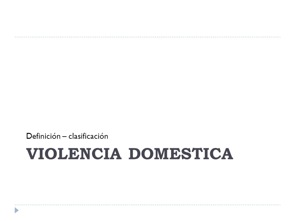 VIOLENCIA DOMESTICA Definición – clasificación