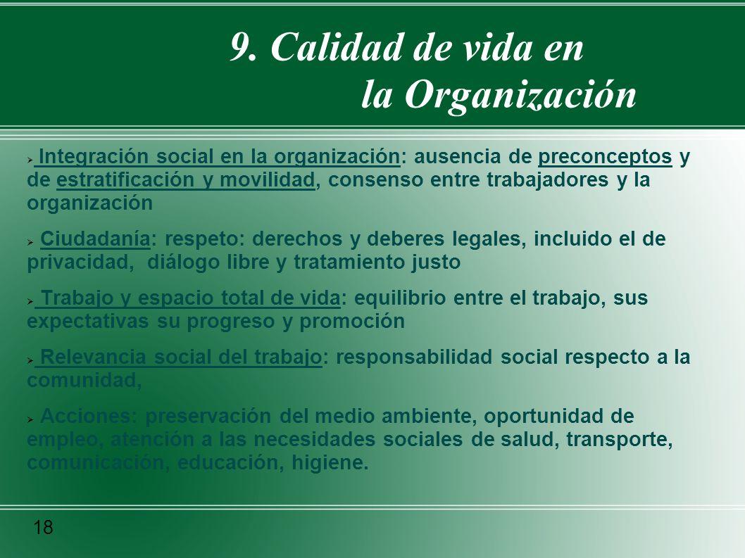 9. Calidad de vida en la Organización Integración social en la organización: ausencia de preconceptos y de estratificación y movilidad, consenso entre