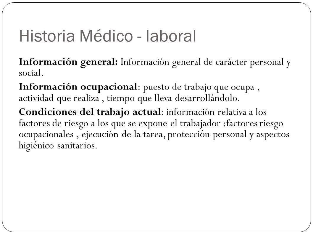 Historia Médico - laboral Información general: Información general de carácter personal y social. Información ocupacional: puesto de trabajo que ocupa