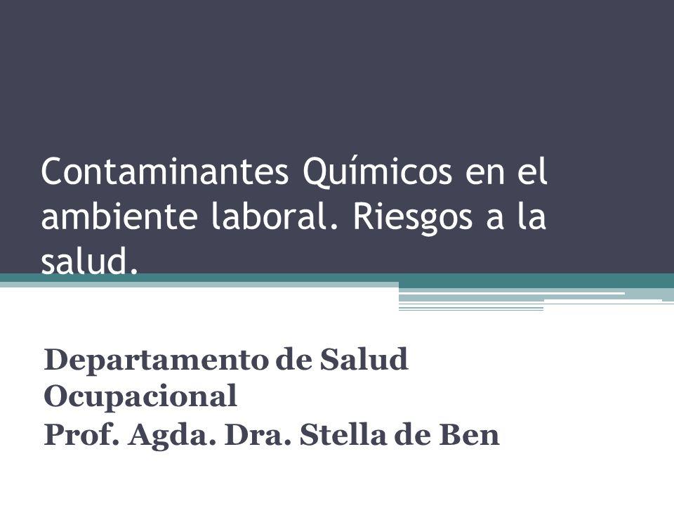 Contaminantes Químicos en el ambiente laboral. Riesgos a la salud. Departamento de Salud Ocupacional Prof. Agda. Dra. Stella de Ben