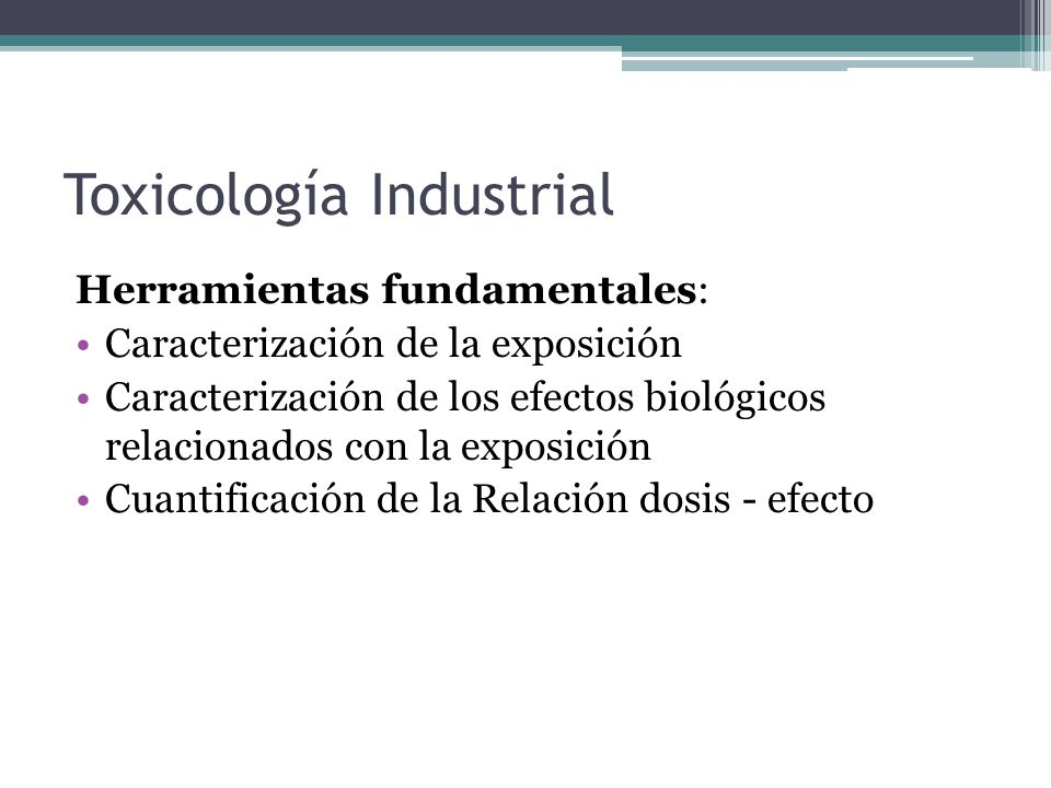 Toxicología Industrial Herramientas fundamentales: Caracterización de la exposición Caracterización de los efectos biológicos relacionados con la expo