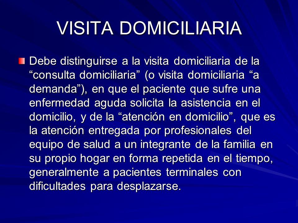 VISITA DOMICILIARIA Debe distinguirse a la visita domiciliaria de la consulta domiciliaria (o visita domiciliaria a demanda), en que el paciente que s