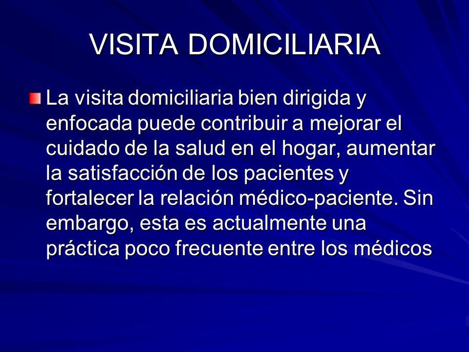 VISITA DOMICILIARIA La visita domiciliaria bien dirigida y enfocada puede contribuir a mejorar el cuidado de la salud en el hogar, aumentar la satisfa