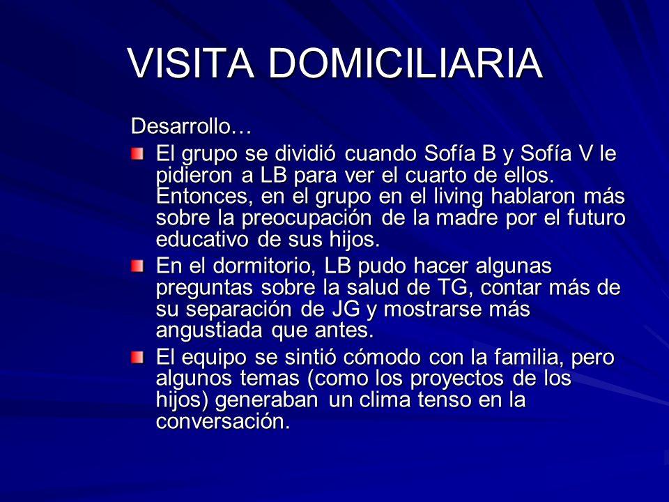VISITA DOMICILIARIA Desarrollo… El grupo se dividió cuando Sofía B y Sofía V le pidieron a LB para ver el cuarto de ellos. Entonces, en el grupo en el
