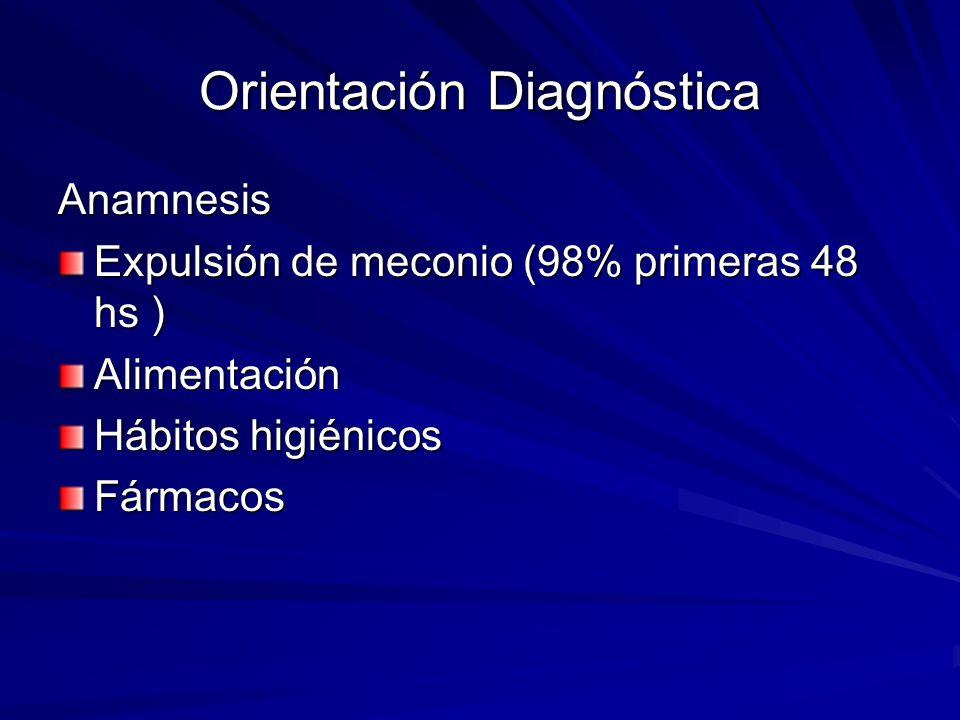 Orientación Diagnóstica Anamnesis Expulsión de meconio (98% primeras 48 hs ) Alimentación Hábitos higiénicos Fármacos
