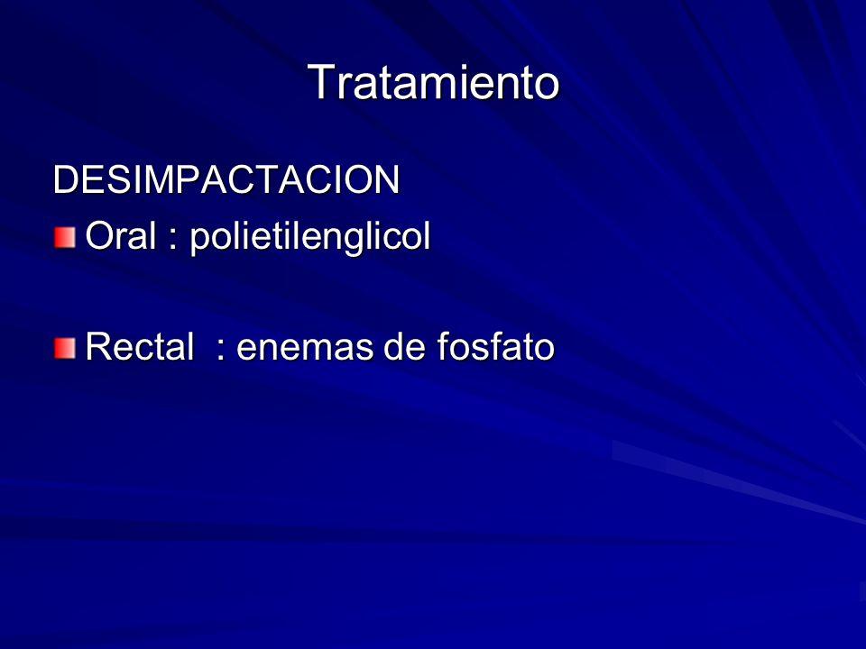 Tratamiento DESIMPACTACION Oral : polietilenglicol Rectal : enemas de fosfato