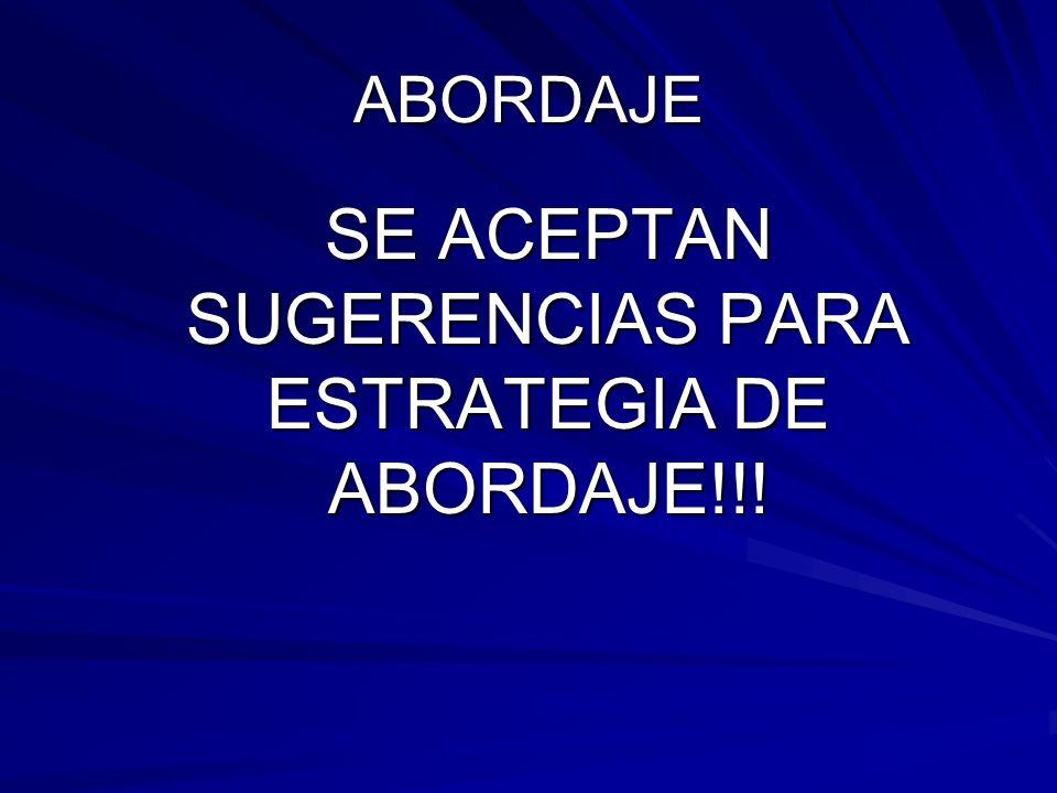 ABORDAJE SE ACEPTAN SUGERENCIAS PARA ESTRATEGIA DE ABORDAJE!!!