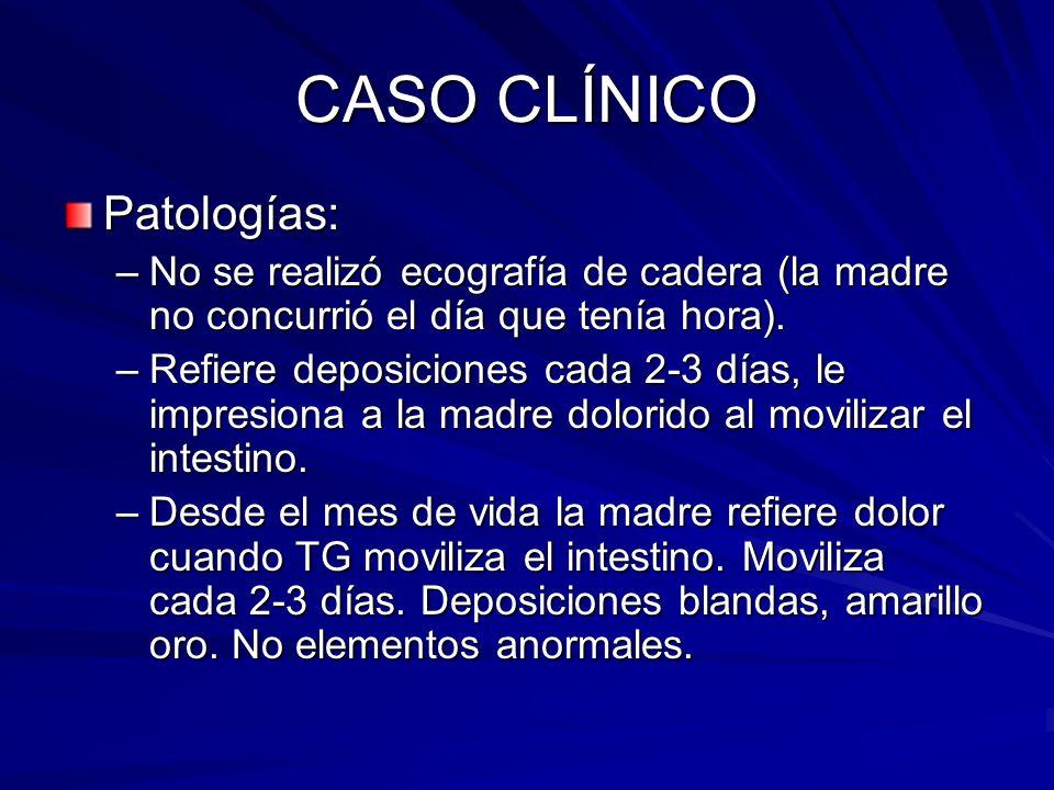 CASO CLÍNICO Patologías: –No se realizó ecografía de cadera (la madre no concurrió el día que tenía hora). –Refiere deposiciones cada 2-3 días, le imp