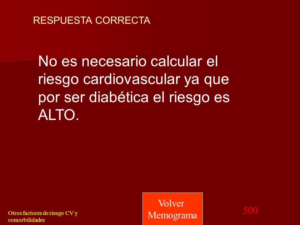 500 ¿Cómo calcularía el riesgo cardiovascular de esta paciente? Otros factores de riesgo CV y comorbilidades