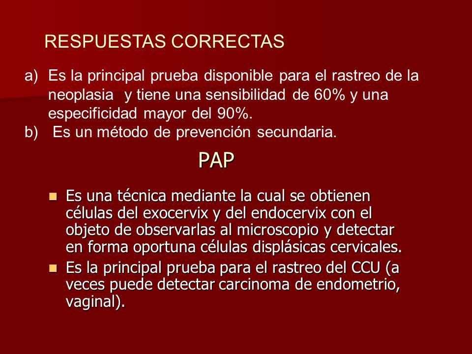 Salud de la Mujer 200 La paciente debería realizarse un PAP, lo cual es parte del control en salud de la mujer. Con respecto a este método marque la o