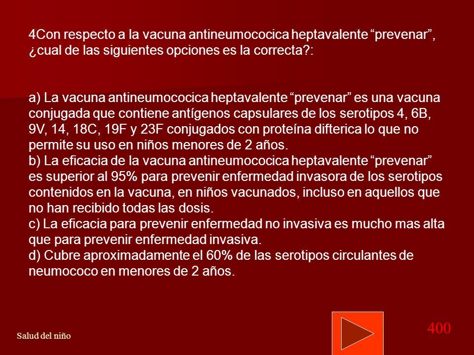 300 Salud del niño Volver Memograma Salud del niño RESPUESTA CORRECTA c) En ese período son considerados de despistaje obligatorio los exámenes de pes
