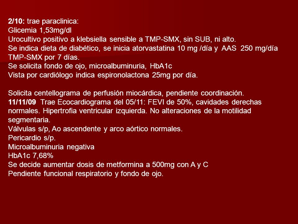 2/10: trae paraclinica: Glicemia 1,53mg/dl Urocultivo positivo a klebsiella sensible a TMP-SMX, sin SUB, ni alto.