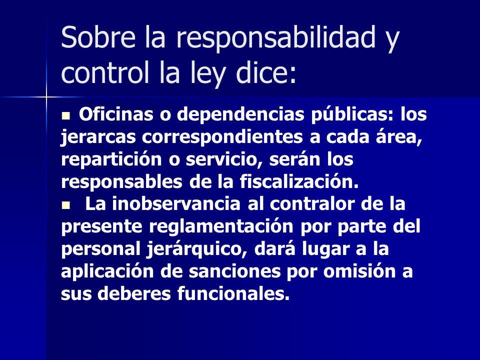 Sobre la responsabilidad y control la ley dice: Oficinas o dependencias públicas: los jerarcas correspondientes a cada área, repartición o servicio, s