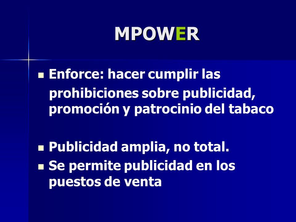 MPOWER Enforce: hacer cumplir las prohibiciones sobre publicidad, promoción y patrocinio del tabaco Publicidad amplia, no total. Se permite publicidad