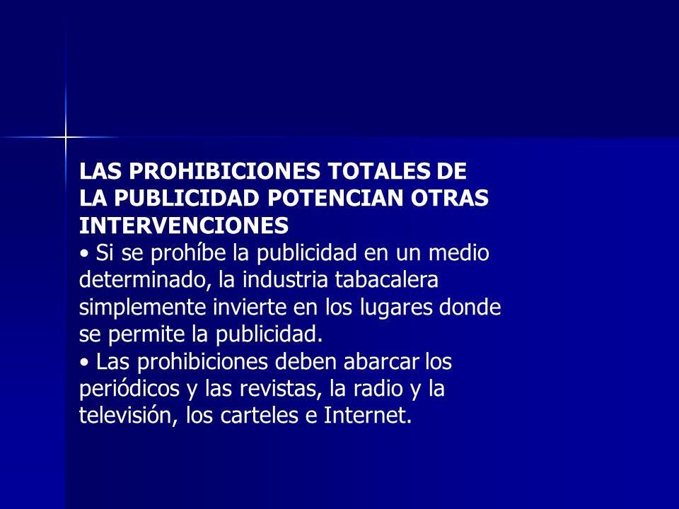 LAS PROHIBICIONES TOTALES DE LA PUBLICIDAD POTENCIAN OTRAS INTERVENCIONES Si se prohíbe la publicidad en un medio determinado, la industria tabacalera