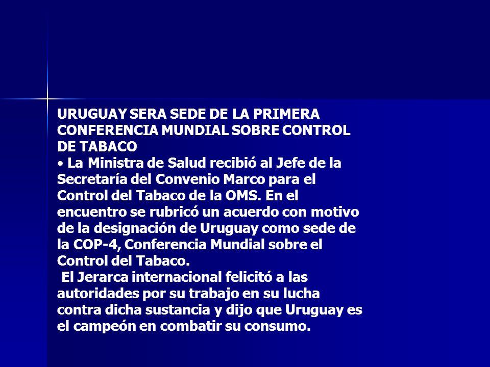 URUGUAY SERA SEDE DE LA PRIMERA CONFERENCIA MUNDIAL SOBRE CONTROL DE TABACO La Ministra de Salud recibió al Jefe de la Secretaría del Convenio Marco p