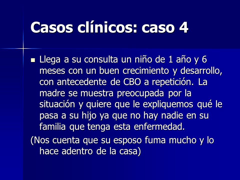 Casos clínicos: caso 4 Llega a su consulta un niño de 1 año y 6 meses con un buen crecimiento y desarrollo, con antecedente de CBO a repetición. La ma