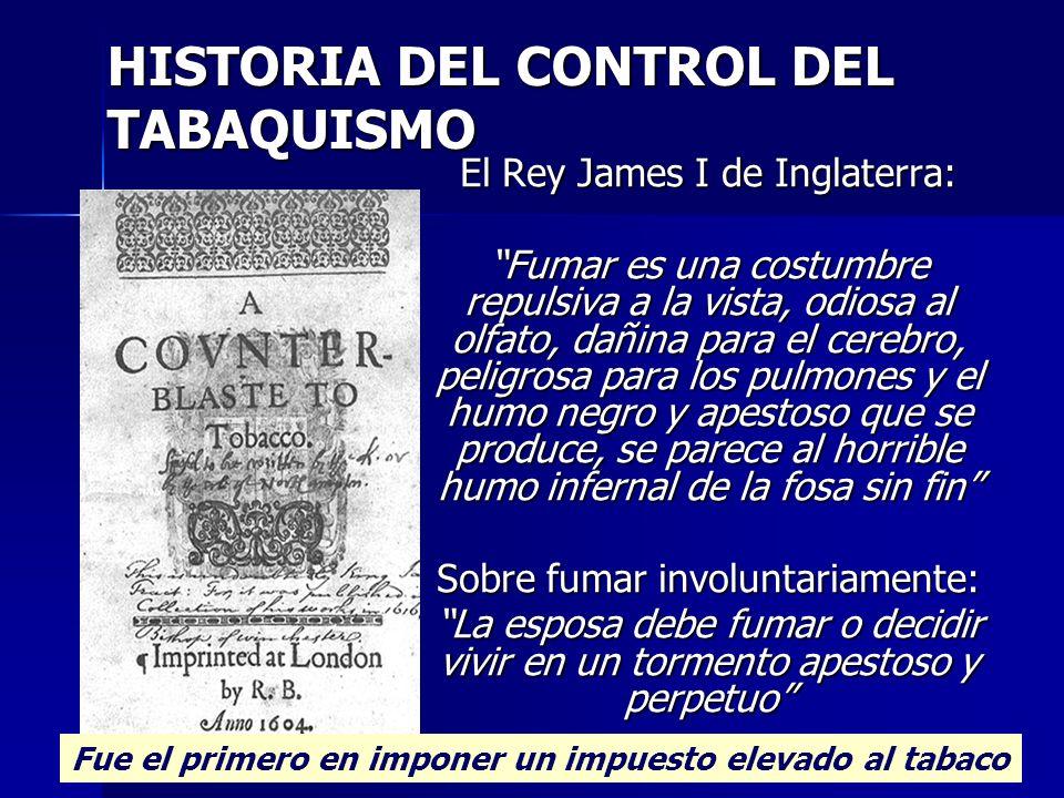 El Rey James I de Inglaterra: Fumar es una costumbre repulsiva a la vista, odiosa al olfato, dañina para el cerebro, peligrosa para los pulmones y el