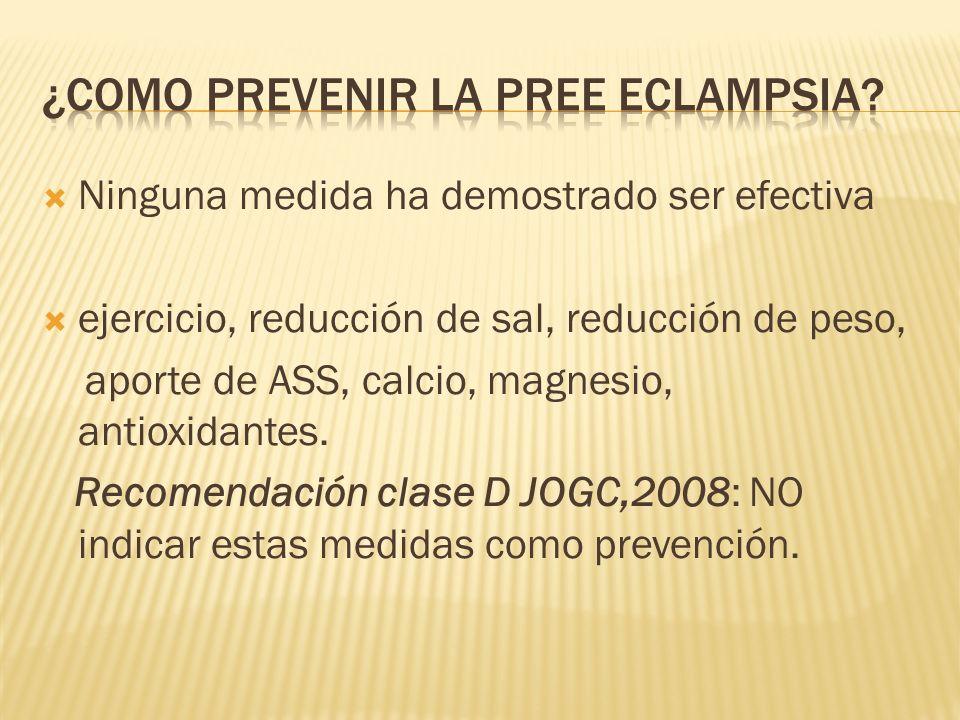 Ninguna medida ha demostrado ser efectiva ejercicio, reducción de sal, reducción de peso, aporte de ASS, calcio, magnesio, antioxidantes. Recomendació