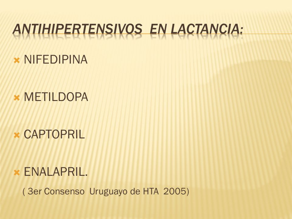 NIFEDIPINA METILDOPA CAPTOPRIL ENALAPRIL. ( 3er Consenso Uruguayo de HTA 2005)