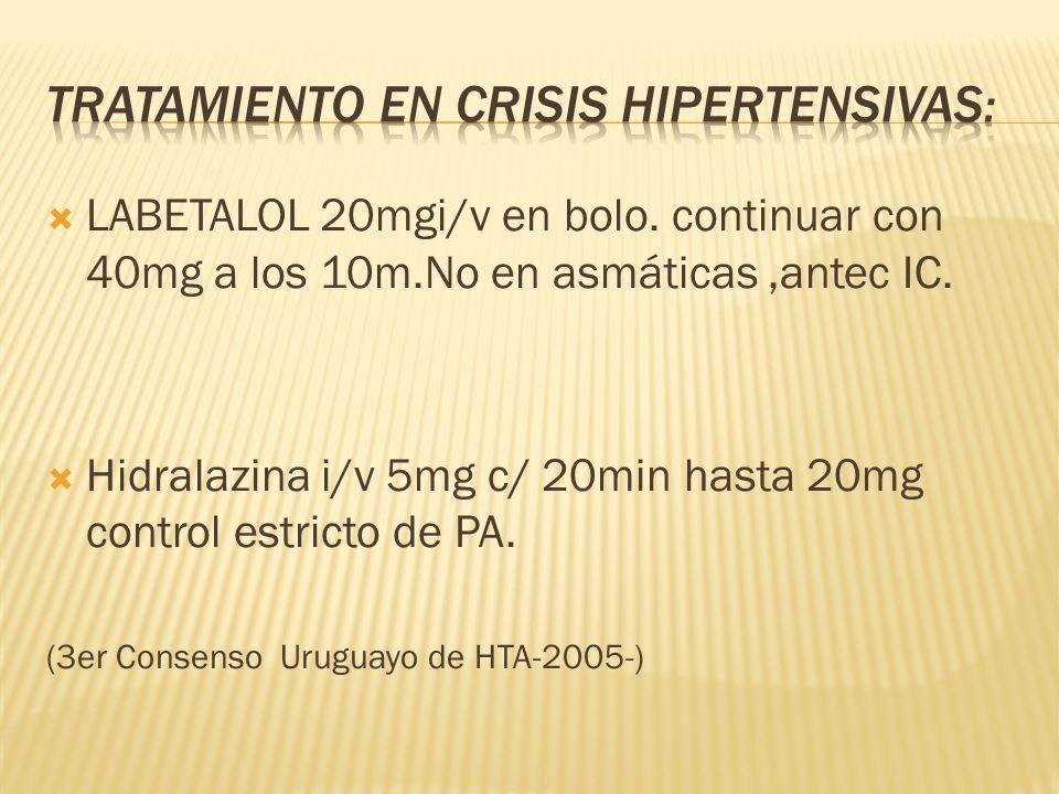 LABETALOL 20mgi/v en bolo. continuar con 40mg a los 10m.No en asmáticas,antec IC. Hidralazina i/v 5mg c/ 20min hasta 20mg control estricto de PA. (3er