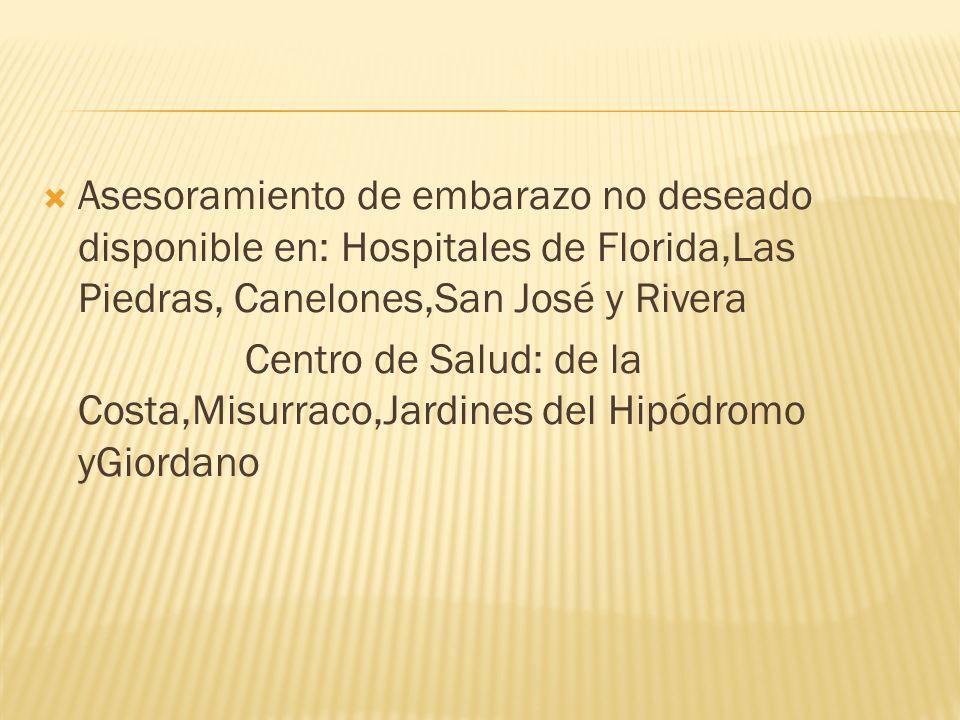 Asesoramiento de embarazo no deseado disponible en: Hospitales de Florida,Las Piedras, Canelones,San José y Rivera Centro de Salud: de la Costa,Misurr