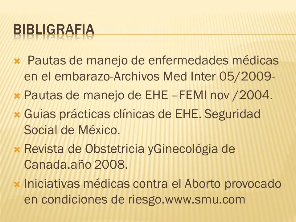 Pautas de manejo de enfermedades médicas en el embarazo-Archivos Med Inter 05/2009- Pautas de manejo de EHE –FEMI nov /2004. Guias prácticas clínicas