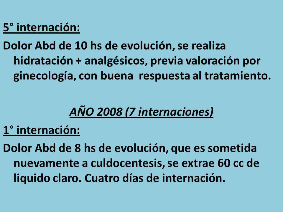 5° internación: Dolor Abd de 10 hs de evolución, se realiza hidratación + analgésicos, previa valoración por ginecología, con buena respuesta al trata